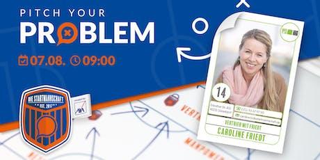 Pitch your Problem - THEMA  [VERTRIEB ] Kunden begeistern und gewinnen - mit Caroline Friedt Tickets