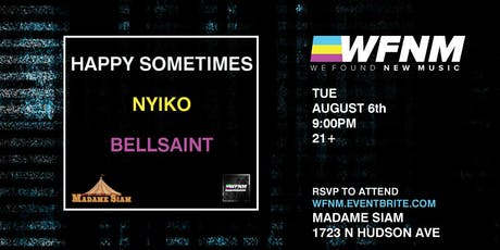 WFNM 8/6: HAPPY SOMETIMES, NYIKO, BELLSAINT AT MADAME SIAM tickets
