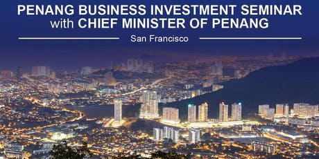 PENANG BUSINESS INVESTMENT SEMINAR WITH CHIEF MINISTER OF PENANG tickets