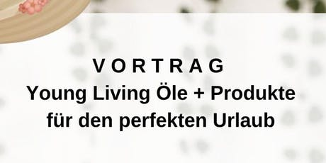 VORTRAG - Young Living Öle & Produkte für den perfekten Urlaub Tickets