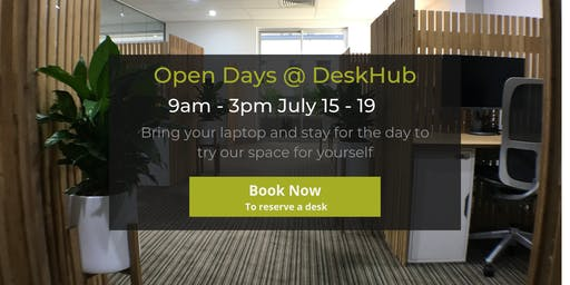 DeskHub Open Days | 9am - 3pm | July 15 - 19