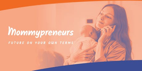 Mommypreneurs - Future on your own terms biglietti
