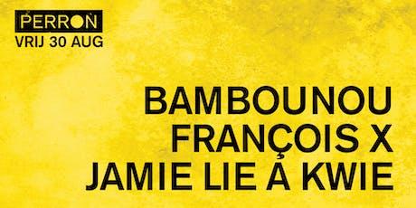 BAMBOUNOU, FRANÇOIS X, JAMIE LIE A KWIE tickets