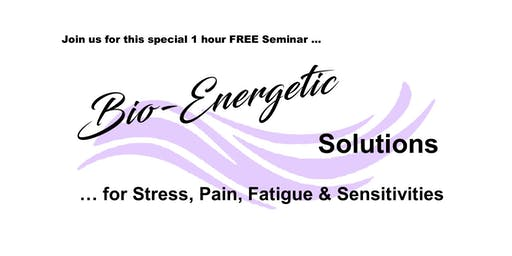 Bio-Energetic Solutions for Stress, Pain, Fatigue & Sensitivities