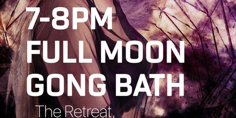 Full Moon Gong Bath Session with Scania @ The Retreat tickets
