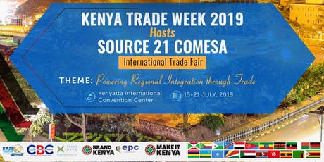 3RD KENYA TRADE WEEK & EXPOSITION 2019 AND COMESA SOURCE 21 INTERNATIONAL TRADE FAIR & HIGH-LEVEL BUSINESS SUMMIT  15TH - 21ST JULY, 2019 KENYATTA INTERNATIONAL CONVENTION CENTER NAIROBI tickets