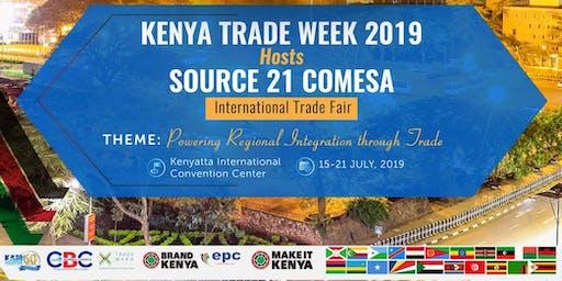 3RD KENYA TRADE WEEK & EXPOSITION 2019 AND COMESA SOURCE 21 INTERNATIONAL TRADE FAIR & HIGH-LEVEL BUSINESS SUMMIT  15TH - 21ST JULY, 2019 KENYATTA INTERNATIONAL CONVENTION CENTER NAIROBI