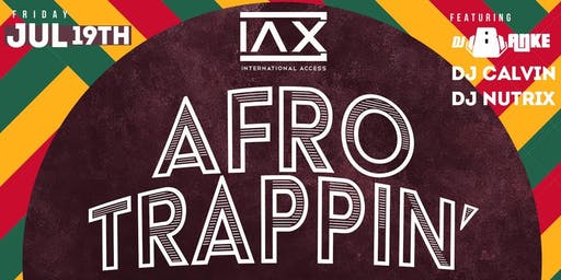 IAX {International Access}: Afro Trappin' | 7.19.19