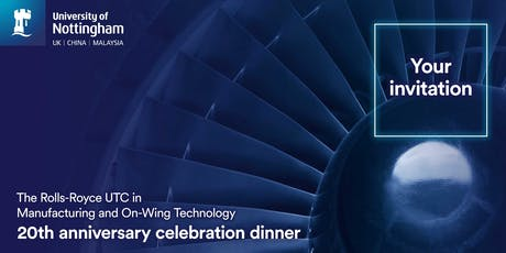 The Rolls-Royce UTC in Manufacturing and On-Wing Technology 20th Anniversary Celebration Dinner tickets