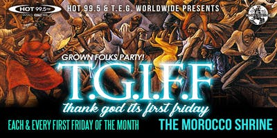HOT 99.5 AND T.E.G. WORLDWIDE PRESENTS: T.G.I.F.F. (thank god it's first friday) GROWN FOLKS PARTY!!!