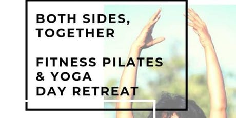 BOTH SIDES TOGETHER: FITNESS PILATES  & YOGA   DAY RETREAT tickets