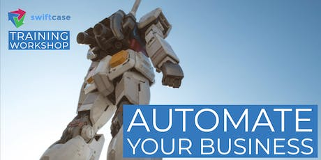 Automate Your Business - SwiftCase Training Workshop tickets