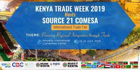 KENYA TRADE WEEK & EXPOSITION 2019 AND COMESA SOURCE 21 INTERNATIONAL TRADE FAIR & HIGH-LEVEL BUSINESS SUMMIT  15TH - 21ST JULY, 2019 KENYATTA INTERNATIONAL CONVENTION CENTER NAIROBI tickets