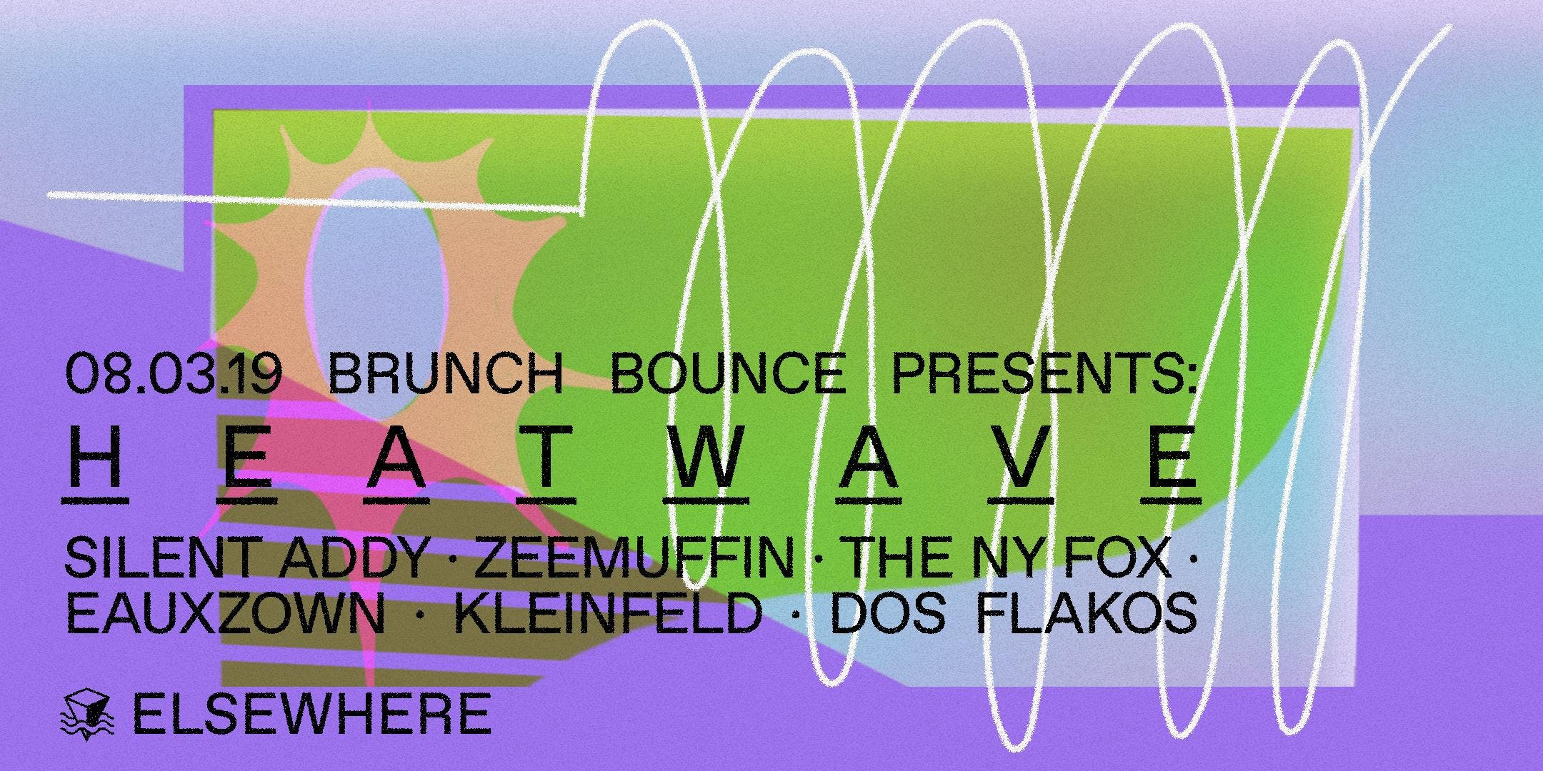 Brunch Bounce Presents: Heatwave w/ Silent Addy, Zeemuffin, The NY Fox, Eauxzown, Kleinfeld and Dos Flakos
