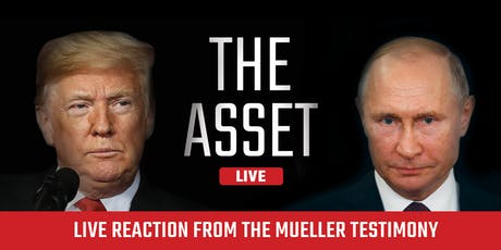The Asset Podcast | Live Reaction from the Mueller Testimony tickets
