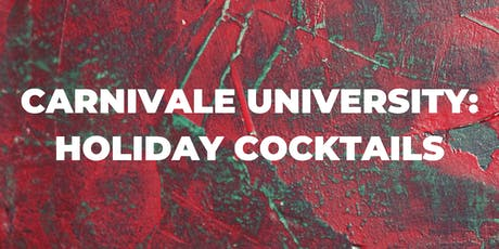 Carnivale University: Holiday Cocktails tickets