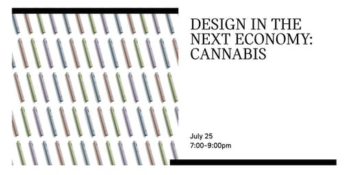 DESIGN IN THE NEXT ECONOMY: CANNABIS