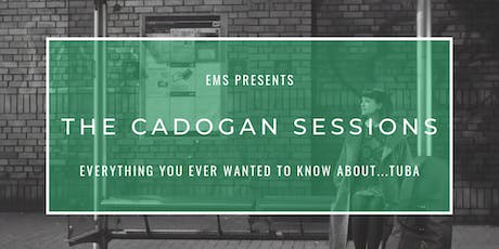 The Cadogan Sessions| Everything You Ever Wanted To Know About...Tuba tickets