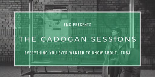 The Cadogan Sessions| Everything You Ever Wanted To Know About...Tuba