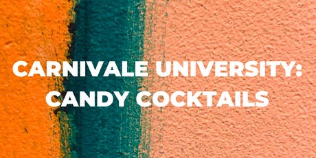 Carnivale University: Candy Cocktails tickets