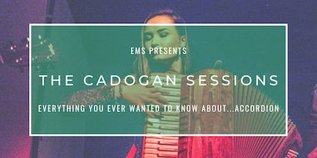 The Cadogan Sessions | Everything You Ever Wanted To Know About...Accordion tickets
