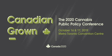 Canadian Grown: The 2020 Cannabis Public Policy Conference tickets