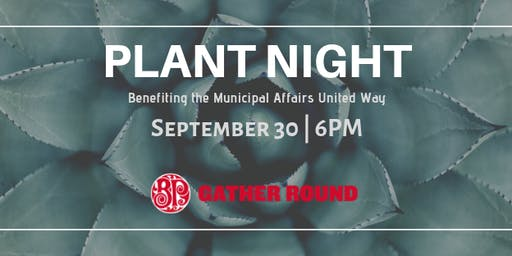 Plant Night - Benefiting the Municipal Affairs United Way