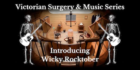 Victorian Surgery & Music: Introducing Wicky Rocktober tickets
