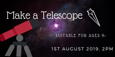 Make a Telescope Workshop (Ages 9+)