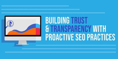 Building Trust & Transparency with Proactive SEO Practices tickets