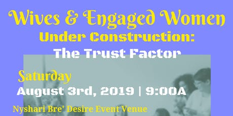 Wives & Engaged Women Under Construction: The Trust Factor tickets
