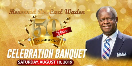 50th Year In Ministry Celebration Banquet Honoring Rev. Dr. Carl Waden tickets