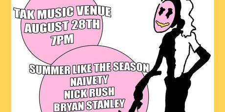 Summer Like the Season/Naivety/Nick Rush/Bryan Stanley at TAK Music Venue tickets