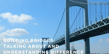 BUILDING BRIDGES: TALKING ABOUT AND UNDERSTANDING DIFFERENCE tickets