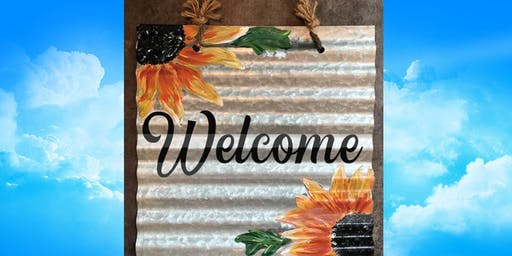 CORRUGATED METAL SUNFLOWER Welcome Sign - Paint  and Sip Party Art Maker Class