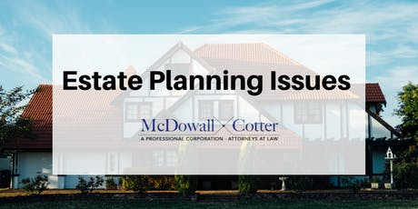 Estate Planning Issues - Q&A - McDowall Cotter San Mateo 8/9/19 8:00am tickets