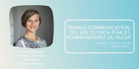 Female Communication: So, wie Du Dich fühlst, kommunizierst Du auch! Tickets