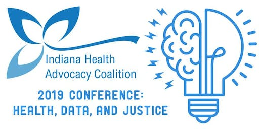 Indiana Health Advocacy Coalition 2019 Conference: Health, Data, and Justice