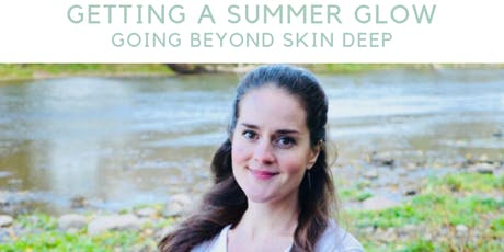 Getting a Summer Glow: Going Beyond Skin Deep   tickets