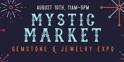 Mystic Market - Gemstone & Jewelry Expo