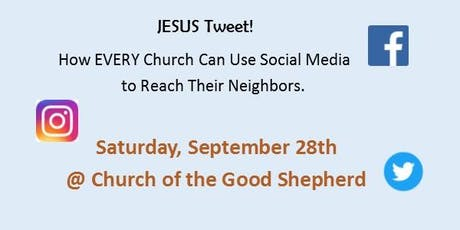 Jesus Tweet!  How EVERY Church Can Use Social Media  to Reach Their Neighbors.- Sept 28 tickets