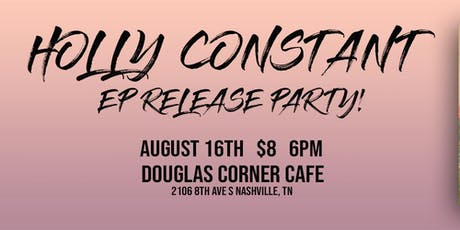 HOLLY CONSTANT EP RELEASE SHOW!  tickets