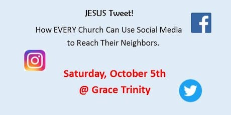 Jesus Tweet!  How EVERY Church Can Use Social Media  to Reach Their Neighbors - Oct. 5th tickets