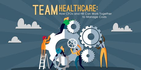 Team Healthcare: How CFOs and HR Can Work Together to Manage Costs tickets