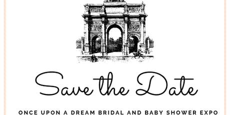 Once Upon A Dream Bridal & Baby Shower Expo tickets