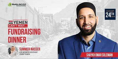 Yemen can't wait.. fundraising dinner with Sheikh Omar Suleiman tickets