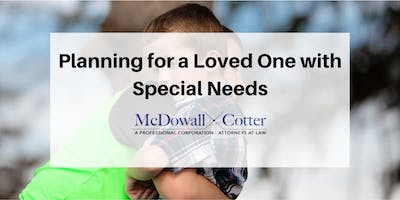 Planning for a Loved One with Special Needs - McDowall Cotter San Mateo 9/4/19 12pm