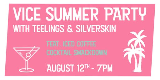 VICE SUMMER PARTY - with Teelings & Silverskin