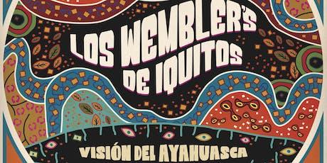 Los Wembler's De Iquitos  Vision del Ayahuasca Tour w/ special guests tickets