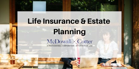 Life Insurance as a Tool for Adv. Estate Planning (6 CE Credits) - McDowall Cotter San Mateo 9/25/19  8:30 AM tickets